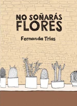 NO SOÑARÁS FLORES / FERNANDA TRÍAS.