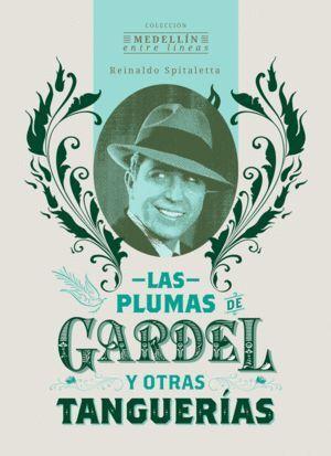 LAS PLUMAS DE GARDEL Y OTRAS TANGUERIAS