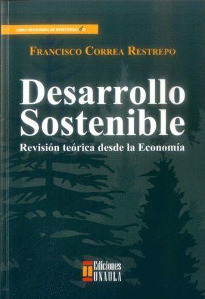 DESARROLLO SOSTENIBLE: REVISIÓN TEÓRICA DESDE LA ECONOMÍA
