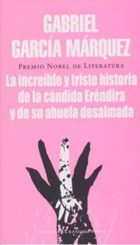 LA INCREIBLE Y TRISTE HISTORIA DE LA CANDIDA ERENDIDA Y DE SU ABUELA DESALMADA