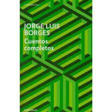 CUENTOS COMPLETOS JORGE LUIS BORGES