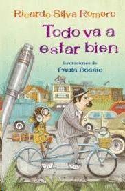 TODO VA A ESTAR BIEN / RICARDO SILVA ROMERO ; ILUSTRACIONES DE PAULA BOSSIO.