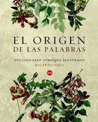 EL ORIGEN DE LAS PALABRAS DICCIONARIO ETIMOLÓGICO ILUSTRADO