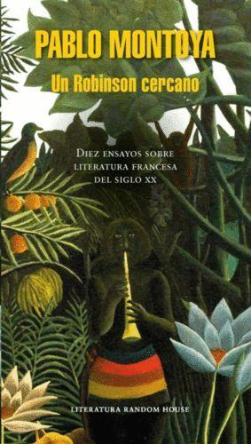 UN ROBINSON CERCANO: DIEZ ENSAYOS SOBRE LITERATURA FRANCESA DEL SIGLO XX