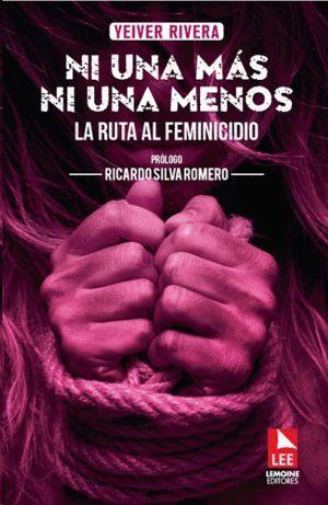 NI UNA MAS NI UNA MENOS LA RUTA AL FEMINICIDIO