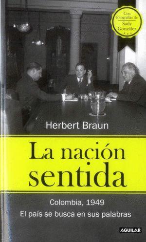 LA NACIÓN SENTIDA : COLOMBIA, 1949 : EL PAÍS SE BUSCA EN SUS PALABRAS / HERBERT