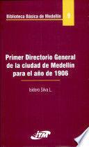 BIBLIOTECA BASICA DE MEDELLIN 9. PRIMER DIRECTORIO GENERAL DE LA CIUDAD DE MEDELLIN PARA EL AÑO DE 1906