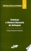 CRONICAS E HISTORIA BANCARIA DE ANTIOQUIA. BIBLIOTECA BASICA DE MEDELLIN 3