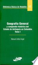 GEOGRAFIA GENERAL Y COMPENDIO HISTORICO DEL ESTADO DE ANTIOQUIA EN COLOMBIA TOMO II. BIBLIOTECA BASICA DE MEDELLIN 17
