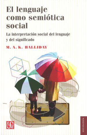 EL LENGUAJE COMO SEMIOTICA SOCIAL. LA INTERPRETACION SOCIAL DEL LENGUAJE Y DEL SIGNIFICADO