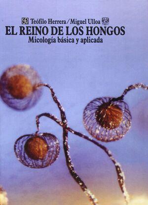 EL REINO DE LOS HONGOS MICOLOGIA BASICA Y APLICADA