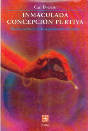 INMACULADA CONCEPCION FURTIVA EL SEXO EN LA REPRODUCCIÓN MECÁNICA