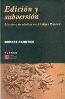 EDICION Y SUBVERSIÓN LITERATURA CLANDESTINA EN EL ANTIGUO REGIMEN