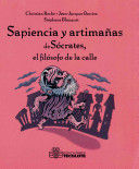 SAPIENCIA Y ARTIMAÑAS DE SOCRATES, EL FILOSOFO DE LA CALLE