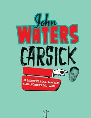 CARSICK - JOHN WATERS