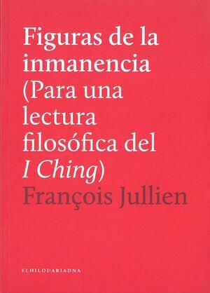 FIGURAS DE LA INMANENCIA (PARA UNA LECTURA FILOSOFICA DEL I CHING)