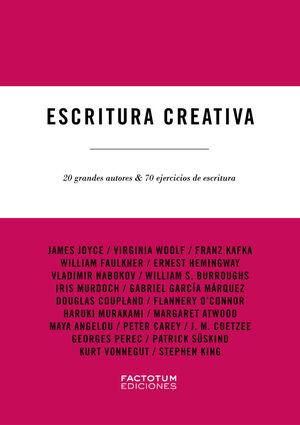 ESCRITURA CREATIVA 20 GRANDES AUTORES Y 70 EJERCICIOS DE ESCRITURA