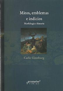 MITOS, EMBLEMAS E INDICIOS. MORFOLOGÍA E HISTORIA. TRADUCCIÓN DE VERÓNICA TRENTI