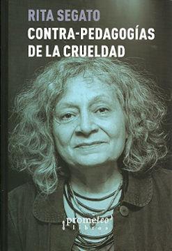 CONTRAPEDAGOGÍAS DE LA CRUELDAD / RITA SEGATO.