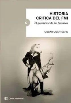 HISTORIA CRITICA DE FMI : EL GENDARME DE LAS FINANZAS 1ª EDICIO N