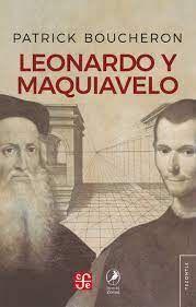 LEONARDO Y MAQUIAVELO / PATRICK BOUCHERON ; [TRADUCCIÓN DE AGUSTINA BLANCO].