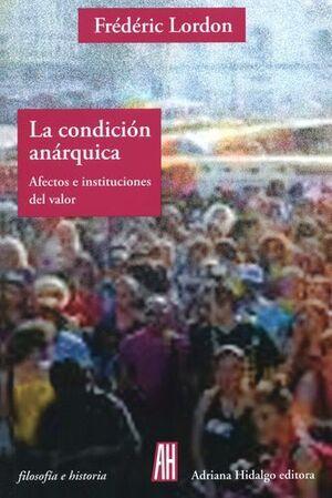 LA CONDICIÓN ANÁRQUICA. AFECTOS E INSTITUCIONES DEL VALOR